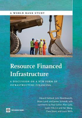 Resource Financed Infrastructure: A Discussion on a New Form of Infrastructure Financing  by  Havard Halland