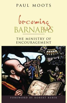 Becoming Barnabas: The Ministry of Encouragement  by  Paul Moots