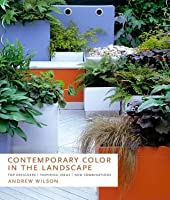Contemporary Color in the Landscape: Top Designers - Inspiring Ideas - New Combinations