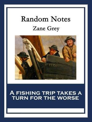 Random Notes  by  Zane Grey