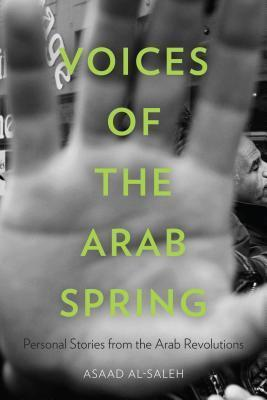 Voices of the Arab Spring: Personal Stories from the Arab Revolutions  by  Asaad Al-Saleh