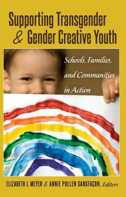 Supporting Transgender and Gender Creative Youth: Schools, Families, and Communities in Action Elizabeth Meyer