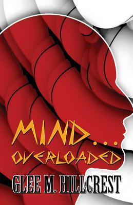 Mind...Overloaded  by  Glee M. Hillcrest