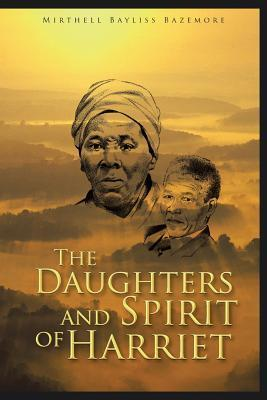 The Daughters and Spirit of Harriet  by  Mirthell Bayliss Bazemore
