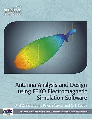 Antenna Analysis and Design Using Feko Electromagnetic Simulation Software Atef Z. Elsherbeni
