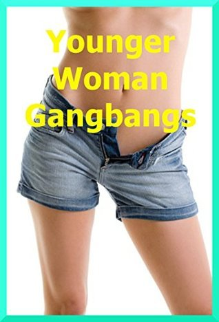 Younger Woman Gangbangs: Five Gangbang Erotica Stories  by  Francine Forthright