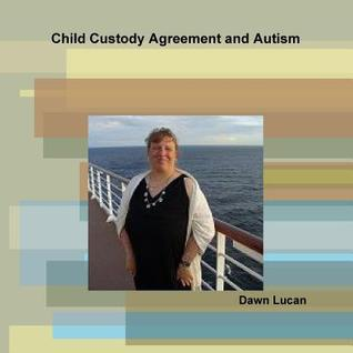Child Custody Agreement and Autism  by  Dawn Lucan