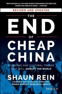 The End of Cheap China, Revised and Updated: Economic and Cultural Trends That Will Disrupt the World  by  Shaun Rein