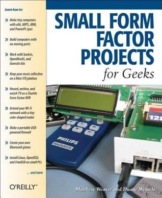 Small Form Factor Projects for Geeks  by  Duane Wessels