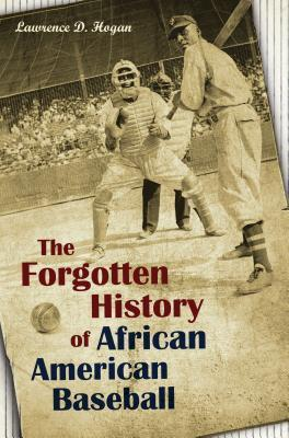 The Forgotten History of African American Baseball  by  Lawrence Hogan