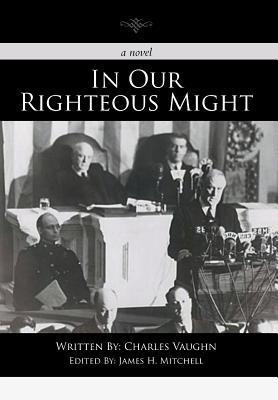 In Our Righteous Might  by  Charles Vaughn