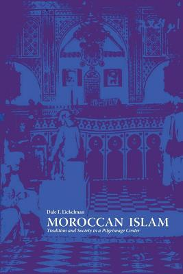 Moroccan Islam: Tradition and Society in a Pilgrimage Center Dale F. Eickelman
