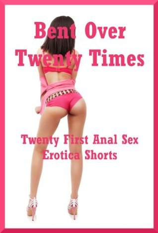 Bent Over Twenty Times: Twenty First Anal Sex Erotica Shorts  by  Connie Hastings