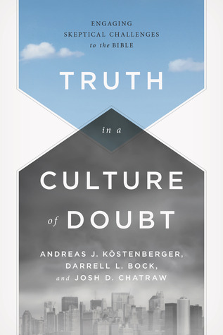 Truth in a Culture of Doubt: Engaging Skeptical Challenges to the Bible Andreas J. Kostenberger
