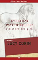 Everyday Psychokillers: A History for Girls: A Novel