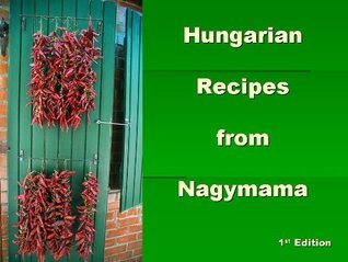 Hungarian Recipes from Nagymama  by  RC