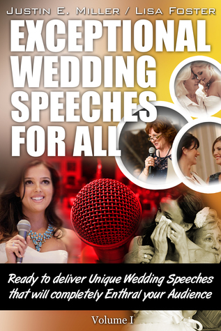 Exceptional Wedding Speeches for All (Volume I) Justin E. Miller