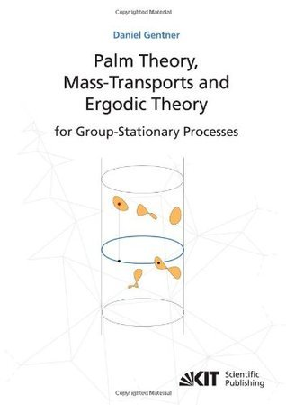 Palm Theory, Mass-Transports And Ergodic Theory For Group-Stationary Processes Daniel Gentner