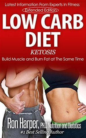 Low Carb Diet-Extended Edition: Ketosis (Low Carb Series)  by  Ron Harper