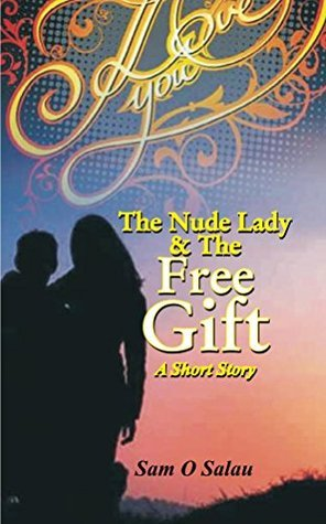 The Nude Lady and The Free Gift  by  Sam. Salau