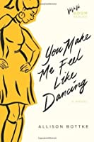 You Make Me Feel Like Dancing: A Novel (Va Va Va Boom Series)