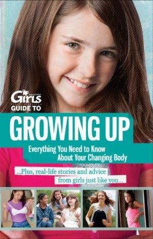 Discovery Girls Guide To Growing Up Everything You Need To Know About Your Changing Body Discovery Girls, Inc.