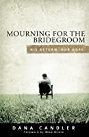 Mourning for the Bridegroom: His Return. Our Hope.