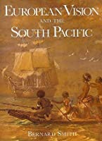 European Vision and the South Pacific, 1768-1850: A Study in the History of Art and Ideas