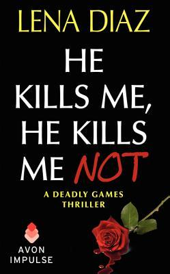 He Kills Me, He Kills Me Not (Deadly Games, #1) Lena Diaz