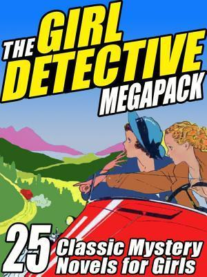 The Girl Detective Megapack: 25 Classic Mystery Novels for Girls  by  Mildred A. Wirt