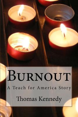 Burnout: A Teach for America Story Thomas Kennedy