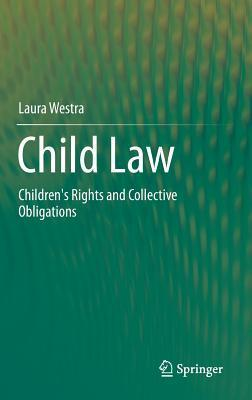 Child Law: Childrens Rights and Collective Obligations  by  Laura Westra