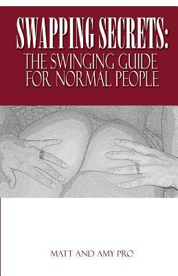 Swapping Secrets: The Swinging Guide For Normal People Matt Pro