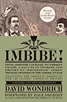"Imbibe! Updated and Revised Edition: From Absinthe Cocktail to Whiskey Smash, a Salute in Stories and Drinks to ""Professor"" Jerry Thomas, Pioneer of the American Bar"