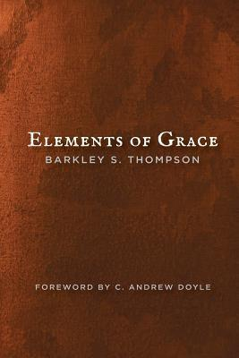 Elements of Grace  by  Barkley S Thompson