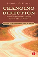 Changing Direction: A Practical Approach to Directing Actors in Film and Theatre: Foreword by Ang Lee