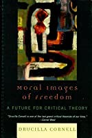 Moral Images of Freedom: A Future for Critical Theory