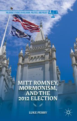 Mitt Romney, Mormonism, and the 2012 Election  by  Luke Perry