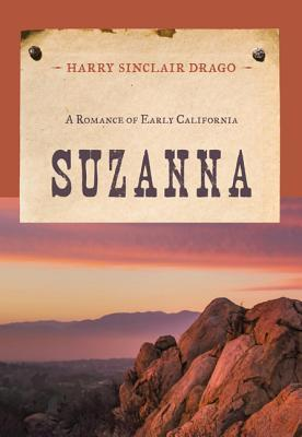 Suzanna: A Romance of Early California  by  Harry Sinclair Drago