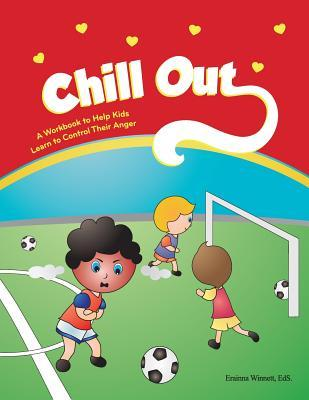 Chill Out: A Workbook to Help Kids Learn to Control Their Anger Erainna Winnett