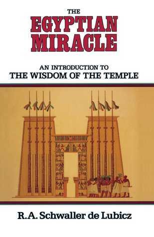 The Egyptian Miracle: An Introduction to the Wisdom of the Temple  by  R.A. Schwaller de Lubicz