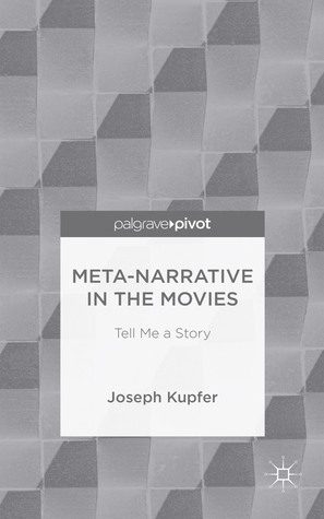Meta-Narrative in the Movies: Tell Me a Story Joseph H. Kupfer