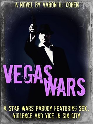 Vegas Wars: A Star Wars Parody Featuring Sex, Violence and Vice in Sin City  by  Aaron Cohen