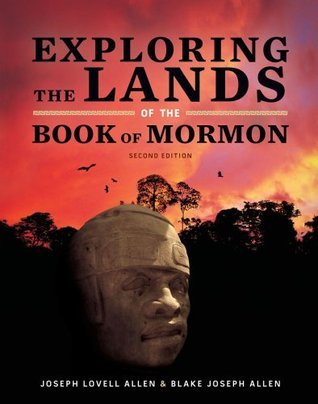 Exploring the Lands of the Book of Mormon Joseph L. Allen