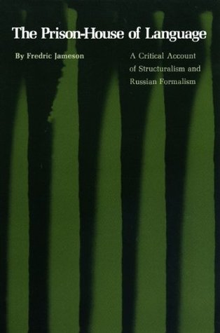 The Prison-House of Language: A Critical Account of Structuralism and Russian Formalism  by  F. Jameson
