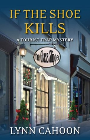 If the Shoe Kills (A Tourist Trap Mystery #3)  by  Lynn Cahoon