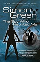 The Spy Who Haunted Me: Secret Histories Book 3