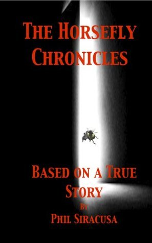 The Horsefly Chronicles: Based on a true story Phil Siracusa by Philip Siracusa