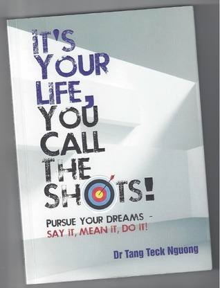 its your life you call the shots  by  Tang Teck Nguong