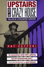 Upstairs In The Crazy House: The Life Of A Psychiatric Survivor Pat Capponi
